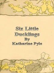 Six Little Ducklings ebook by Katharine Pyle