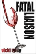 Fatal Liaison ebook by Vicki Tyley