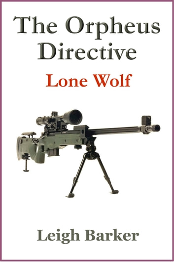 The Orpheus Directive: Lone Wolf ebook by Leigh Barker