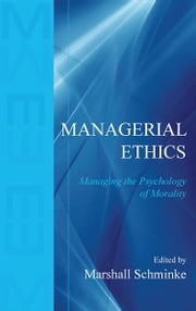 Managerial Ethics - Managing the Psychology of Morality ebook by Marshall Schminke