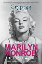 Crypt 33: The Saga of Marilyn Monroe ebook by Adela Gregory,Milo Speriglio