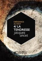 "La tendresse - Le quatrième volume du cycle ""Obéissance au vent"" ebook by Jacques Ancet"