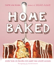 Home Baked - More Than 150 Recipes for Sweet and Savory Goodies ebook by Yvette van Boven,Oof Verschuren