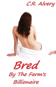 Bred By The Farm's Billionaire ebook by C.R Alvery