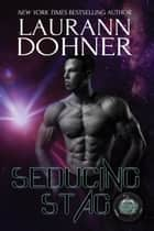 Seducing Stag - Cyborg Seduction, #10 ebook by Laurann Dohner