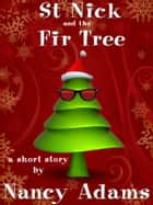 Saint Nick and the Fir Tree ebook by Nancy Adams