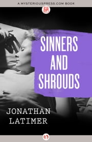 Sinners and Shrouds ebook by Jonathan Latimer