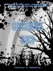 Their Screams Were Silenced: A Story of Lies, Sex, Power, Money and Murder In the Midwest ebook by Henry Moline