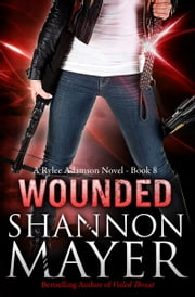 Wounded (A Rylee Adamson Novel, Book 8) ebook by Shannon Mayer