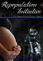 Repopulation Initiative - The Human Revival Project, #1 ebook by Eileen Travis