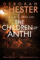 The Children of Anthi - Anthi - Book One ebook by Deborah Chester, Jay D. Blakeney