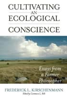 Cultivating an Ecological Conscience eBook von Frederick L. Kirschenmann,Constance L. Falk