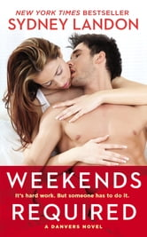 Weekends Required - A Danvers Novel ebook by Sydney Landon
