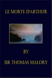 Le Morte D'Arthur (Illustrated) ebook by Sir Thomas Malory