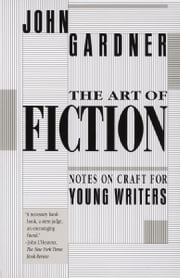 The Art of Fiction - Notes on Craft for Young Writers ebook by John Gardner
