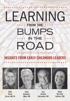 Learning from the Bumps in the Road ebook by Holly Elissa Bruno,Janet Gonzalez-Mena,Luis A. Hernandez,Debra Ren-Etta Sullivan