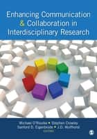 Enhancing Communication & Collaboration in Interdisciplinary Research ebook by Michael O'Rourke,Sanford D. Eigenbrode,J. D. Wulfhorst,Dr. Stephen Crowley