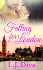 Falling For London ebook by L.J. Diva