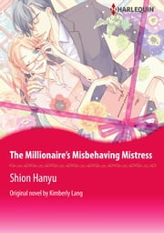 THE MILLIONAIRE'S MISBEHAVING MISTRESS - Harlequin Comics ebook by KIMBERLY KERR, SHION HANYU