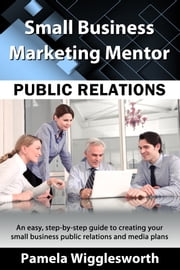Public Relations - An Easy, Step-by-step Guide to Creating a Public Relations Plan ebook by Pamela Wigglesworth