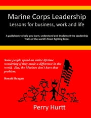 Marine Corps Leadership: Lessons for business, work and life ebook by Perry Hurtt