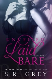 Unveiled: Laid Bare #2 - Laid Bare, #2 ebook by S.R. Grey