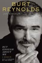 But Enough About Me ebook by Burt Reynolds,Jon Winokur