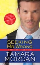Seeking Mr. Wrong ebook by Tamara Morgan