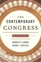 The Contemporary Congress ebook by Burdett A. Loomis,Wendy J. Schiller