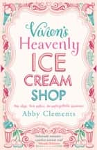 Vivien's Heavenly Ice Cream Shop ebook by Abby Clements