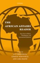 The African Affairs Reader - Key Texts in Politics, Development, and International Relations ebook by Nic Cheeseman, Lindsay Whitfield, Carl Death