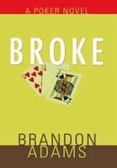 Broke - A Poker Novel ebook by Brandon Adams