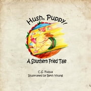 Hush, Puppy! - A Southern Fried Tale ebook by C.S. Fuqua,Beth Young