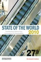 State of the World 2010 - Transforming Cultures from Consumerism to Sustainability ebook by Worldwatch Institute