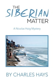 THE SIBERIAN MATTER - A Nicolas Haig Mystery ebook by Charles Hays