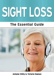 Sight Loss: The Essential Guide ebook by Antonia Chitty and Victoria Dawson