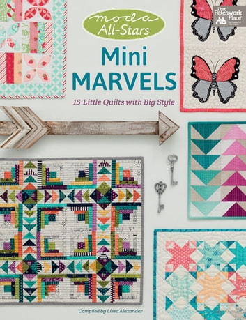 Moda All-Stars - Mini Marvels - 15 Little Quilts with Big Style ebook by Lissa Alexander