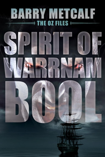 Spirit of Warrnambool - The Oz Files, #3 ebook by Barry Metcalf