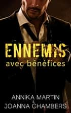 Ennemis avec bénéfices ebook by Enora Kersulec, Joanna Chambers, Annika Martin