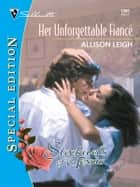 Her Unforgettable Fiance ebook by Allison Leigh