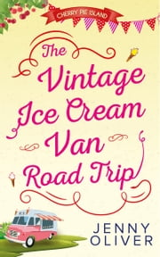 The Vintage Ice Cream Van Road Trip (Cherry Pie Island, Book 2) ebook by Jenny Oliver