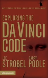 Exploring the Da Vinci Code - Investigating the Issues Raised by the Book and Movie ebook by Lee Strobel,Garry D. Poole