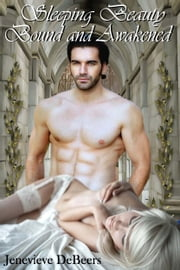 Sleeping Beauty Bound and Awakened ebook by Jenevieve DeBeers