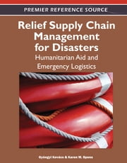 Relief Supply Chain Management for Disasters - Humanitarian, Aid and Emergency Logistics ebook by Gyöngyi Kovács,Karen M. Spens