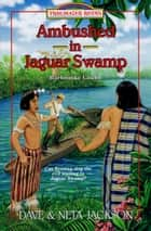 Ambushed in Jaguar Swamp - Barbrooke Grubb ebook by Dave Jackson, Neta Jackson