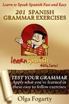 201 Spanish Grammar Exercises ebook by Olga Fogarty
