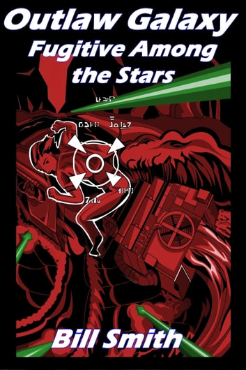 Outlaw Galaxy: Fugitive Among the Stars ebook by Bill Smith