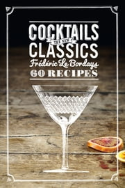 Cocktails: The New Classics - 60 Recipes ebook by Frederic Le Bordays
