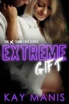 Extreme Gift ebook by Kay Manis