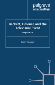 Beckett, Deleuze and the Televisual Event - Peephole Art ebook by C. Gardner